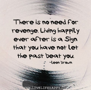 There is no need for revenge. living happily ever after is a Sign that ...
