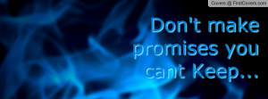 Don't make promises you cant Keep Profile Facebook Covers