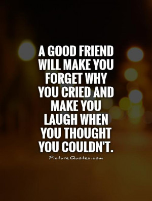 make you forget why you cried and make you laugh when you thought you ...