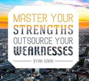 Master your strengths. Outsource your weaknesses. - Ryan Kahn # ...