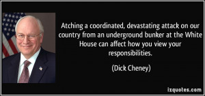 ... House can affect how you view your responsibilities. - Dick Cheney