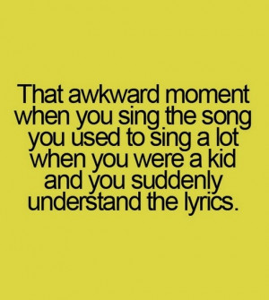 That awkward moment when you sing the song