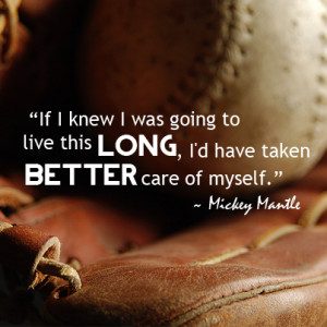 Mickey Mantle Quotes You would feed it properly,