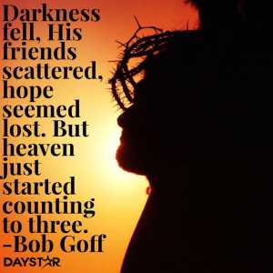 ... - But heaven just started counting to three. -Bob Goff [Daystar.com