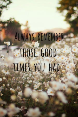 remember the good time quotes