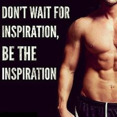 Don't wait for inspiration.