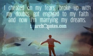 Cheated On My Fears Broke Up With My Doubts Get Engaged To My Faith ...