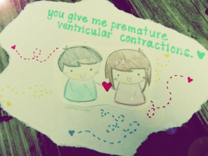 catchoo you give me premature ventricular contractions it means you