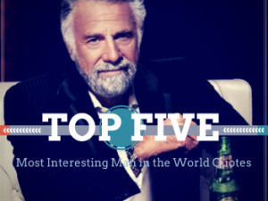 ... The Most Interesting Man in the World is... The Most Interesting Man