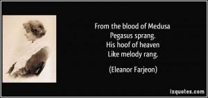 From the blood of Medusa Pegasus sprang. His hoof of heaven Like ...