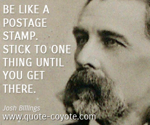 quotes - Be like a postage stamp. Stick to one thing until you get ...