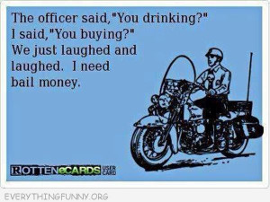 funny quote police asked you drinking i asked you buying we laughed ...