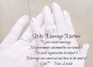 God created marriage. No government subcommittee envisioned it. No ...