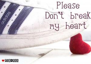 Please don't break my heart