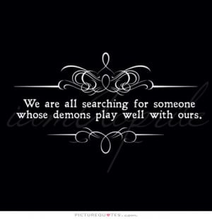 We are all searching for someone whose demons play well with ours