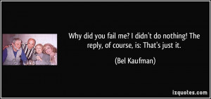 Why did you fail me? I didn't do nothing! The reply, of course, is ...