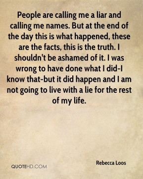 People are calling me a liar and calling me names. But at the end of ...