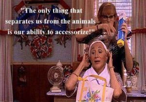 Steel Magnolias - one of my favorite movie quotes.