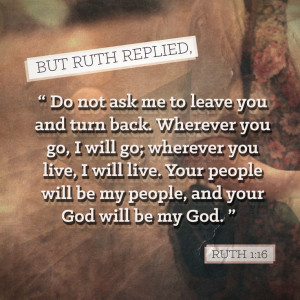 ... Ruth 1:16 - via http://audacious.me/bible/Ruth.1.NLT #bible #verse #