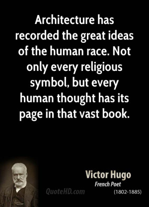 Architecture has recorded the great ideas of the human race. Not only ...