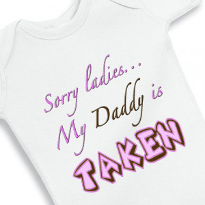 Sorry Ladies My Daddy is taken - Baby Girl Onesie