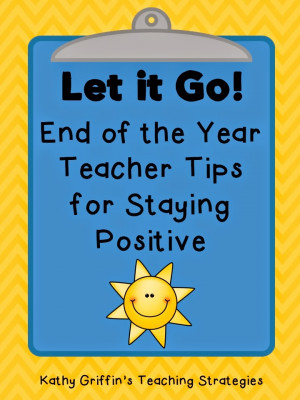 Let it Go: End of the Year Teacher Tips for Staying Positive