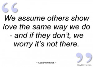 we assume others show love the same way we author unknown