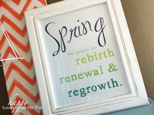 Spring Printable Decor from Happy Looks Good on You! I love the quote ...