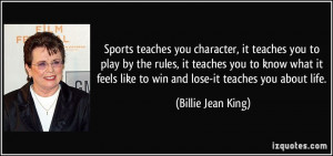 Sports teaches you character, it teaches you to play by the rules, it ...