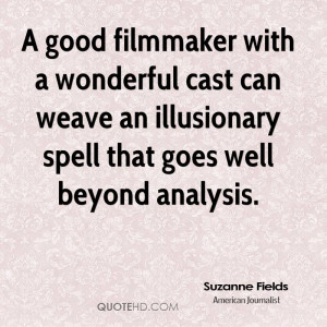 good filmmaker with a wonderful cast can weave an illusionary spell ...
