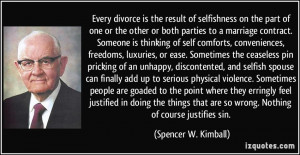 Every divorce is the result of selfishness on the part of one or the ...