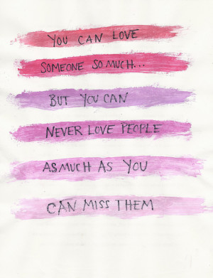 You can love someone so much ... but you can never love people as much ...