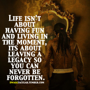 swaggtacular:swaggtacular:Life is about leaving a LEGACY
