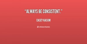 Be Consistent Quotes