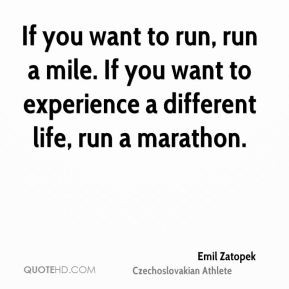Emil Zatopek - If you want to run, run a mile. If you want to ...