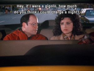 George Costanza wants to become a gigolo.