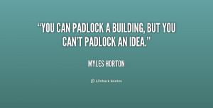"""You can padlock a building, but you can't padlock an idea."""""""