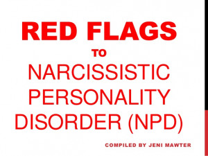 Red Flags to Narcissistic Personality Disorder compiled by Jeni Mawter