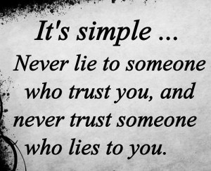 its-simple-never-lie-to-someone-who-trust-you-and-never-trust-someone ...