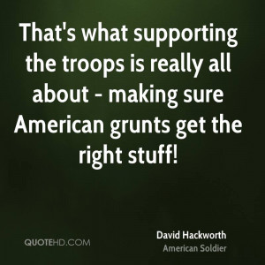 ... is really all about - making sure American grunts get the right stuff
