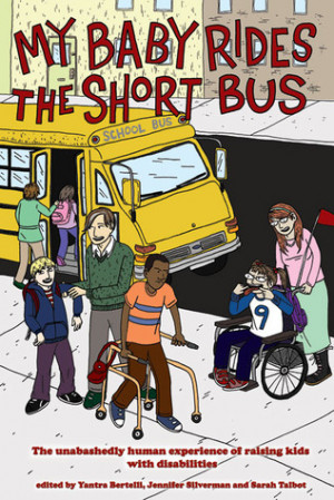 My Baby Rides the Short Bus: The Unabashedly Human Experience of ...