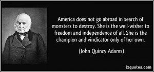 ... is the champion and vindicator only of her own. - John Quincy Adams