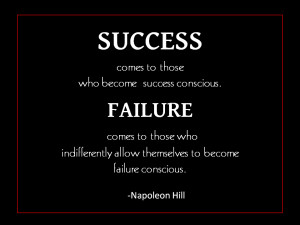 Success comes to those who become success conscious