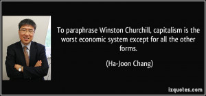 To paraphrase Winston Churchill, capitalism is the worst economic ...