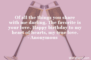 ... is your love. Happy birthday to my heart of hearts, my true love