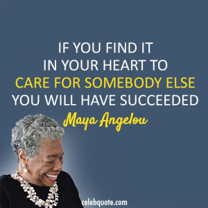 Maya Angelou Quote (About care, empathy, success)