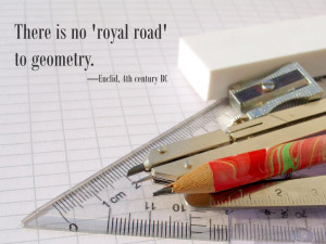 There is no 'royal road' to geometry. Euclid, 4th century BC