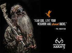 Fear God, and love your neighbor and shoot duck.