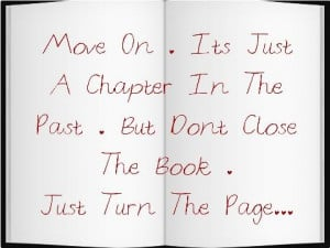 Move on. Its Just a chapter in the past. But dont close the book just ...