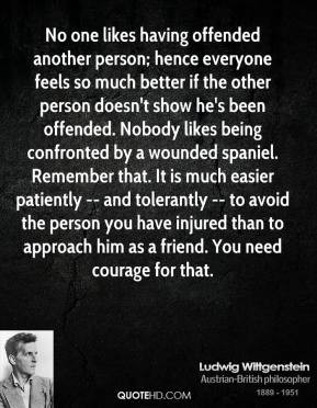 ... you have injured than to approach him as a friend. You need courage